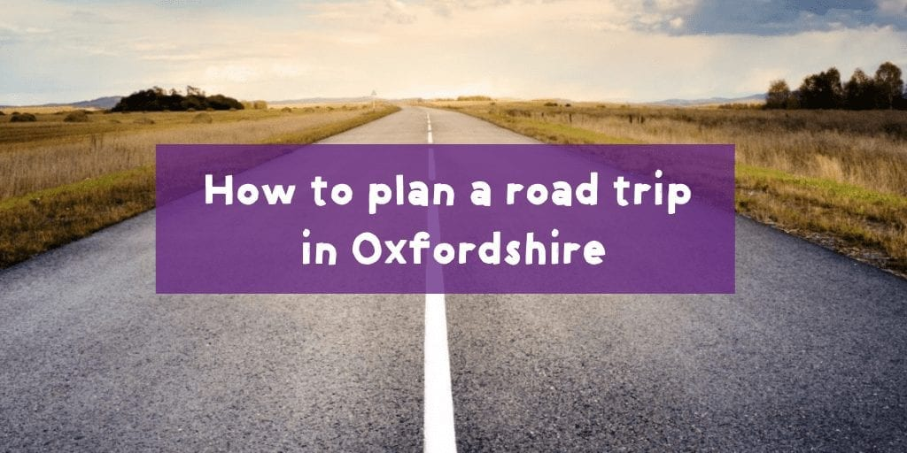 Plan A Road Trip >> How To Plan A Road Trip In Oxfordshire Experience Oxfordshire